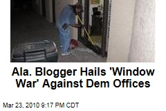 Ala. Blogger Hails 'Window War' Against Dem Offices