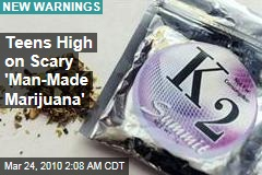 Teens High on Scary 'Man-Made Marijuana'