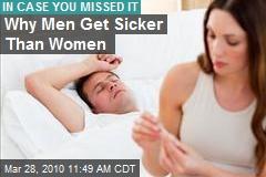 Why Men Get Sicker Than Women