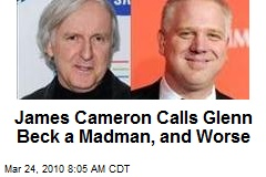 James Cameron Calls Glenn Beck a Madman, and Worse