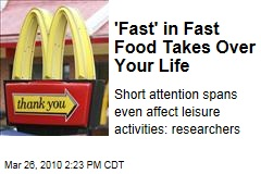 'Fast' in Fast Food Takes Over Your Life