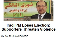 Iraqi PM Loses Election; Supporters Threaten Violence