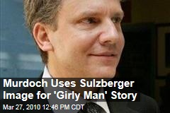 Murdoch Uses Sulzberger Image for 'Girly Man' Story