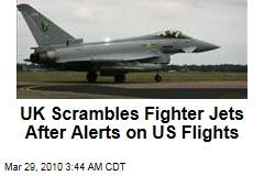 UK Scrambles Fighter Jets After Alerts on US Flights