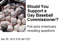 Would You Support a Gay Baseball Commissioner?