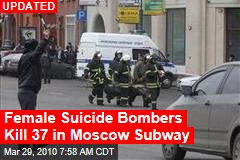Female Suicide Bombers Kill 37 in Moscow Subway
