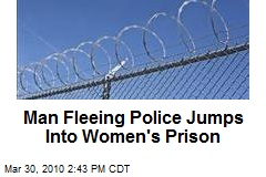 Man Fleeing Police Jumps Into Women's Prison