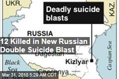 12 Killed in New Russian Double Suicide Blast