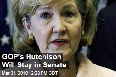 GOP's Hutchison Will Stay in Senate