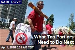 What Tea Partiers Need to Do Next