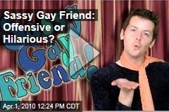 Sassy Gay Friend: Offensive or Hilarious?
