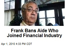 Frank Bans Aide Who Joined Financial Industry