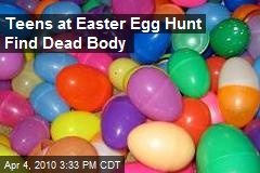 Teens at Easter Egg Hunt Find Dead Body