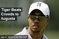 Tiger Beats Crowds to Augusta