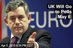 UK Will Go to Polls May 6
