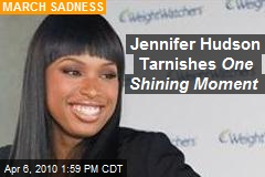 Jennifer Hudson Tarnishes One Shining Moment