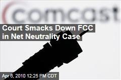 Court Smacks Down FCC in Net Neutrality Case