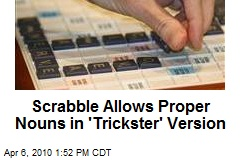 Scrabble Allows Proper Nouns in 'Trickster' Version