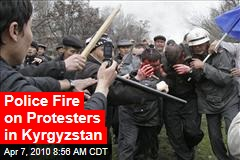 Police Fire on Protesters in Kyrgyzstan