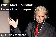 WikiLeaks Founder Loves the Intrigue