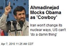 Ahmadinejad Mocks Obama as 'Cowboy'