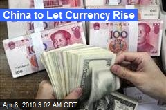 China to Let Currency Rise
