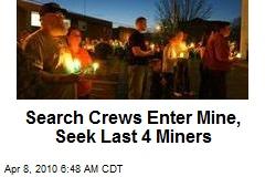 Search Crews Enter Mine, Seek Last 4 Miners