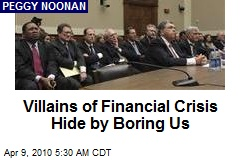 Villains of Financial Crisis Hide by Boring Us