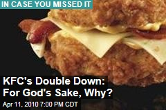 KFC's Double Down: For God's Sake, Why?