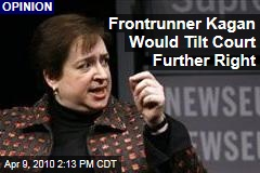 Frontrunner Kagan Would Tilt Court Further Right