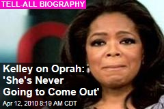Kelley on Oprah: 'She's Never Going to Come Out'