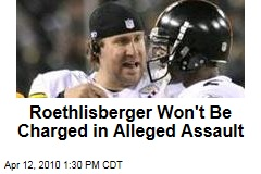 Roethlisberger Won't Be Charged in Alleged Assault
