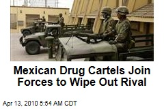 Mexican Drug Cartels Join Forces to Wipe Out Rival
