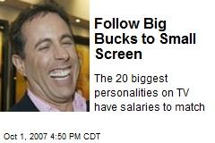 Follow Big Bucks to Small Screen