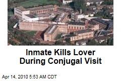 Inmate Kills Lover During Conjugal Visit