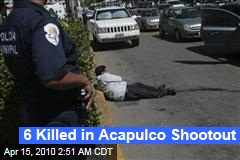 6 Killed in Acapulco Shootout
