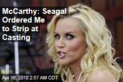 McCarthy: Seagal Ordered Me to Strip at Casting