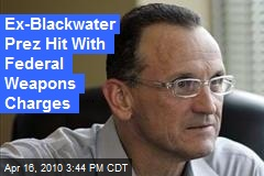 Ex-Blackwater Prez Hit With Federal Weapons Charges