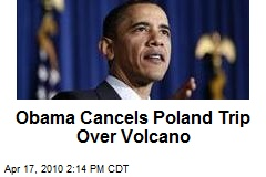 Obama Cancels Poland Trip Over Volcano