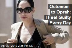 Octomom to Oprah: I Feel Guilty Every Day