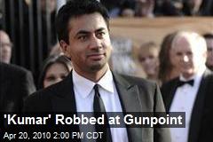 'Kumar' Robbed at Gunpoint