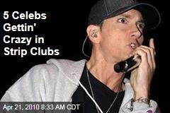 5 Celebs Gettin' Crazy in Strip Clubs