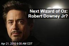 Next Wizard of Oz: Robert Downey Jr?