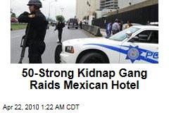 50-Strong Kidnap Gang Raids Mexican Hotel