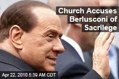 Church Accuses Berlusconi of Sacrilege