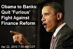 Obama to Banks: Quit 'Furious' Fight Against Finance Reform
