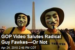 GOP Video Salutes Radical Guy Fawkes—Or Not