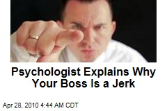Psychologist Explains Why Your Boss Is a Jerk