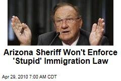 Arizona Sheriff Refuses to Enforce 'Stupid' Immigration Law