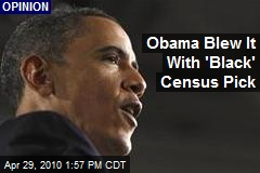 Obama Blew It With 'Black' Census Pick